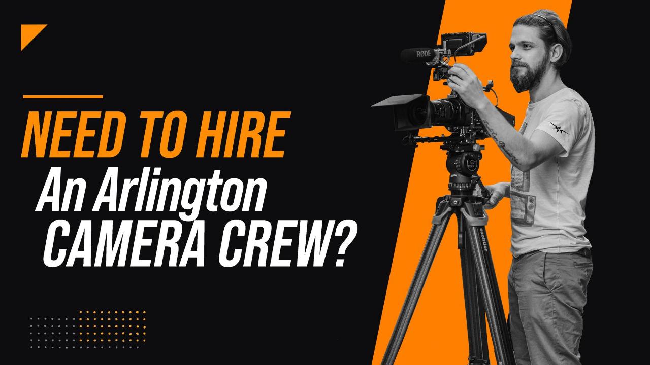 Need to Hire an Arlington Camera Crew