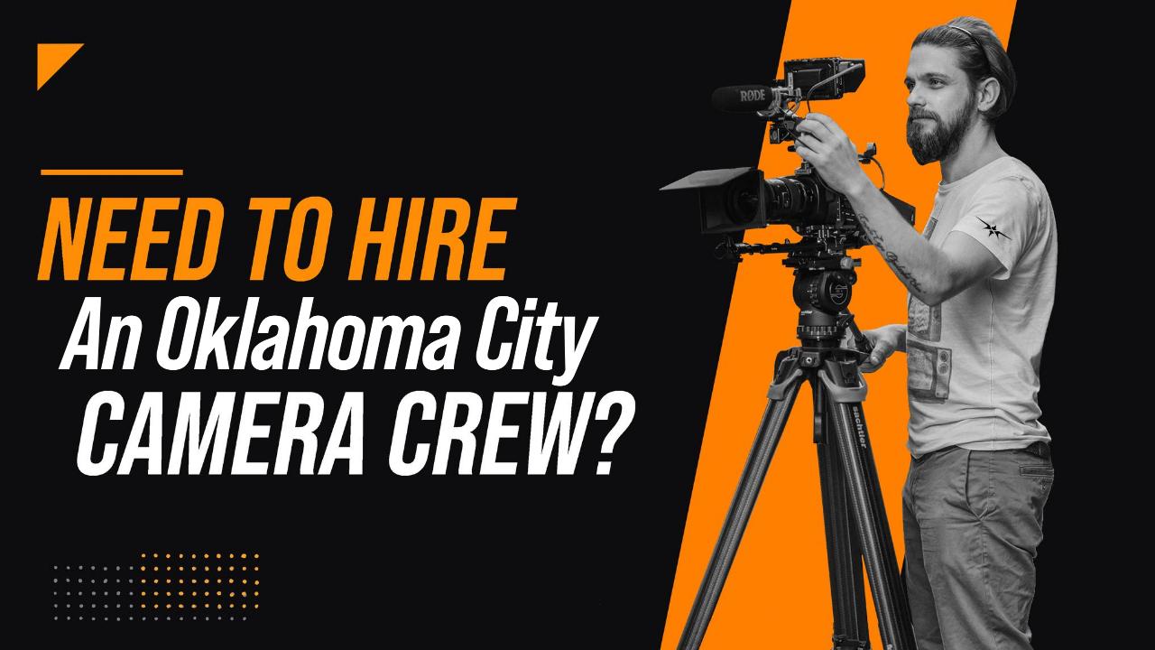 Need to Hire an Oklahoma City Camera Crew