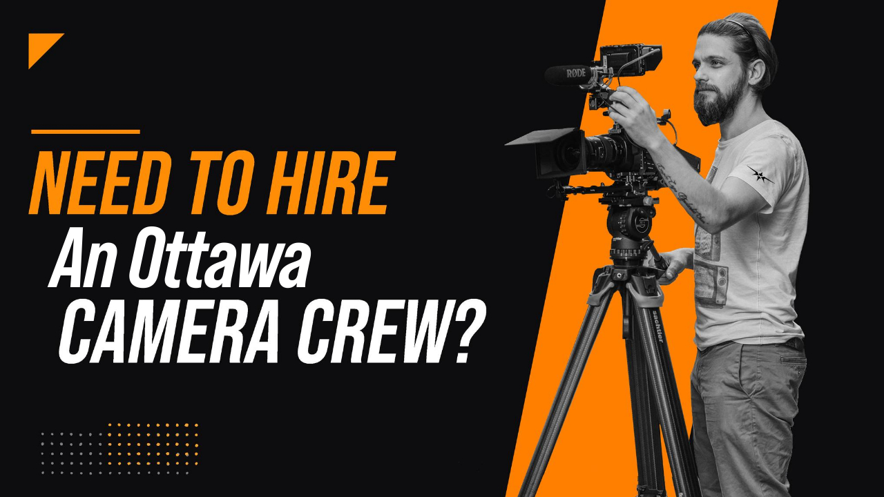 Need to Hire an Ottawa Camera Crew