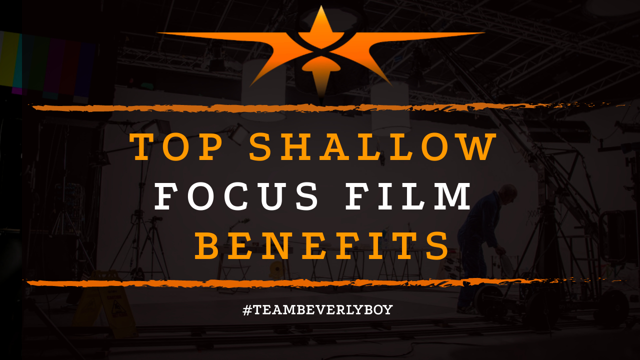 Top Shallow Focus Film Benefits