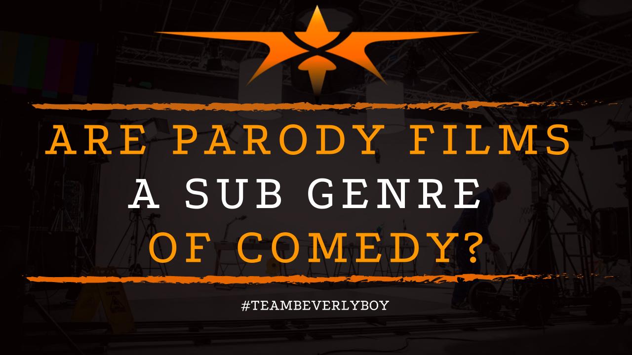Are Parody Films a Sub Genre of Comedy
