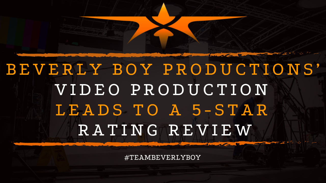 Beverly Boy Productions' Video Production Leads to a 5-Star Rating Review