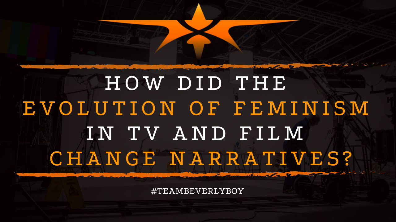 How Did the Evolution of Feminism in TV and Film Change Narratives