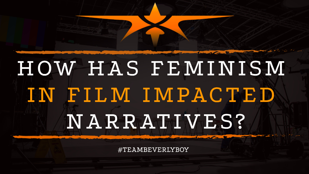 How Has Feminism in Film Impacted Narratives