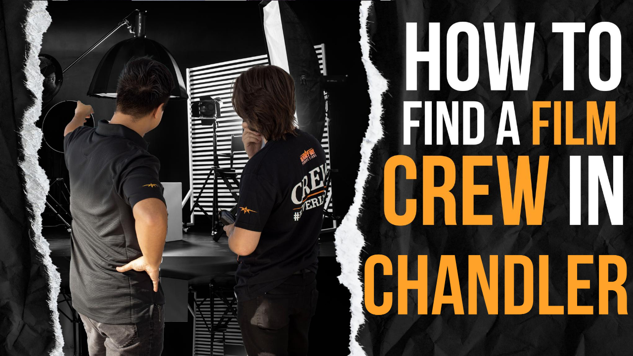 How to Find a Film Crew in Chandler
