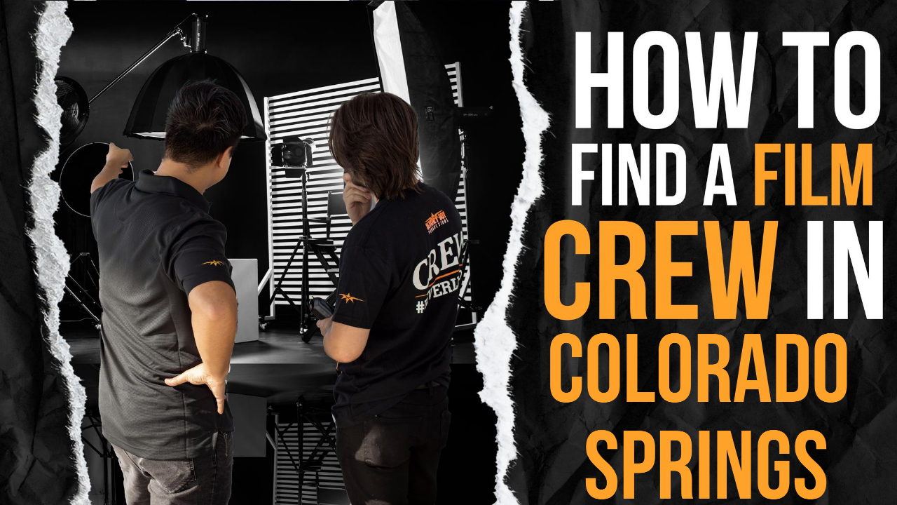 How to Find a Film Crew in Colorado Springs