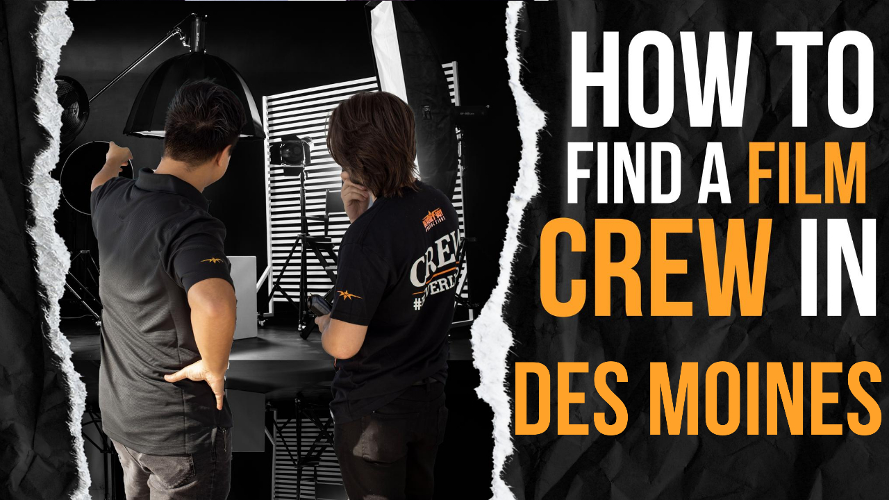 How to Find a Film Crew in Des Moines