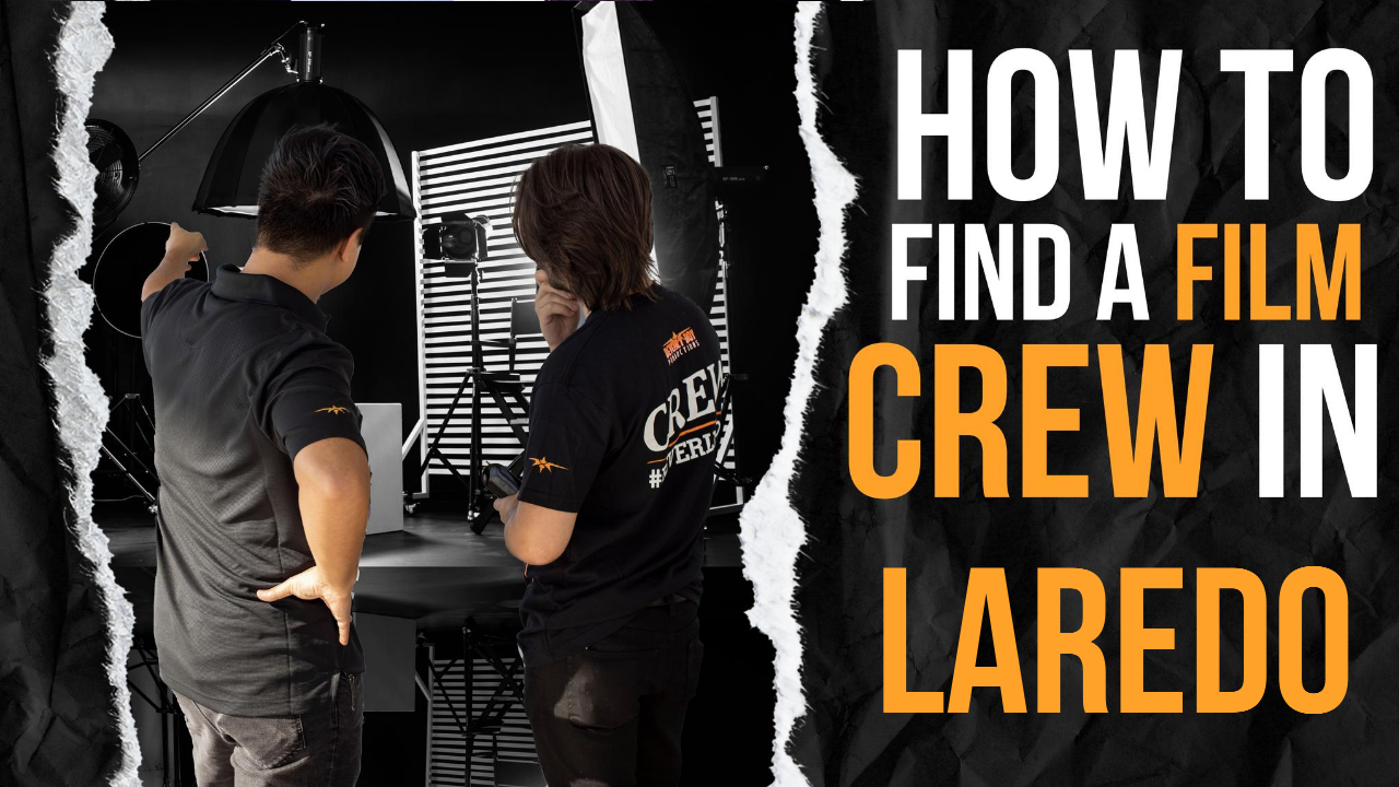 How to Find a Film Crew in Laredo