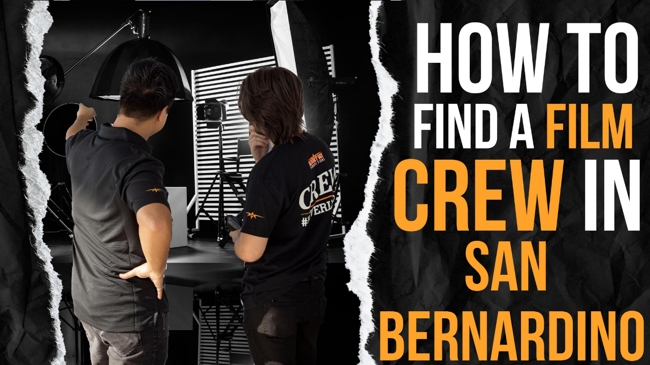 How to Find a Film Crew in San Bernardino
