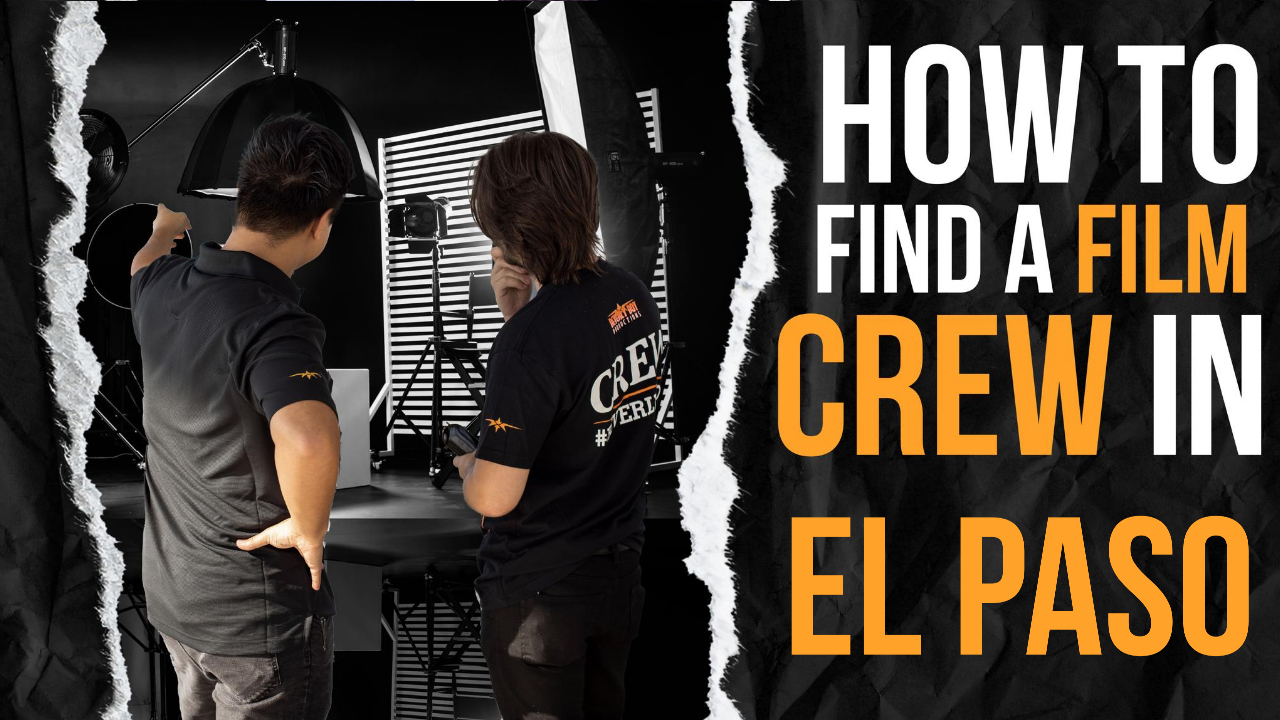 How to Hire a Film Crew in El Paso