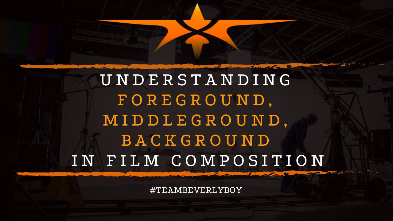 Understanding Foreground, Middleground, Background in Film Composition