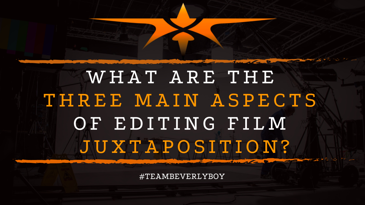 What are the Three Main Aspects of Editing Film Juxtaposition
