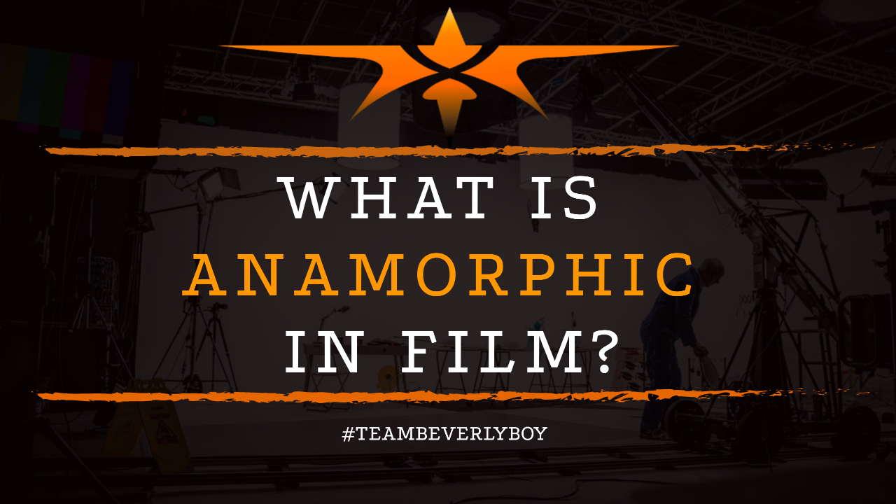 What is Anamorphic in Film