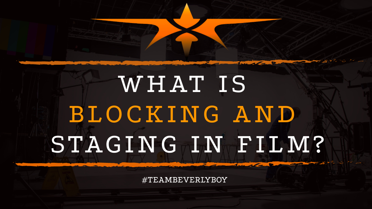 What is Blocking and Staging in Film