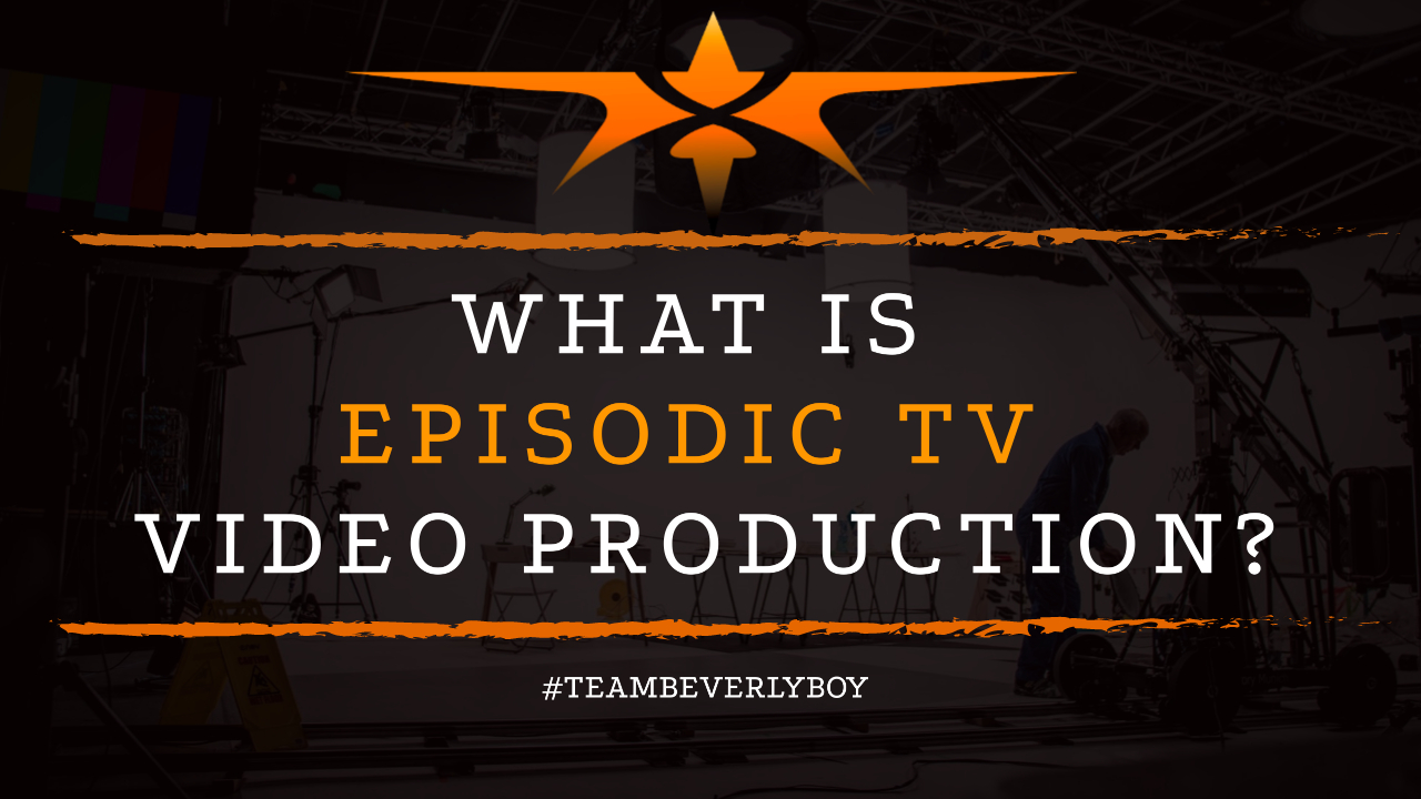 What is Episodic TV Video Production