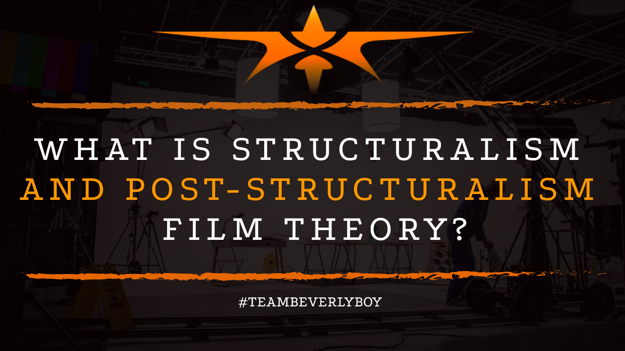 What is Structuralism and Post-Structuralism Film Theory