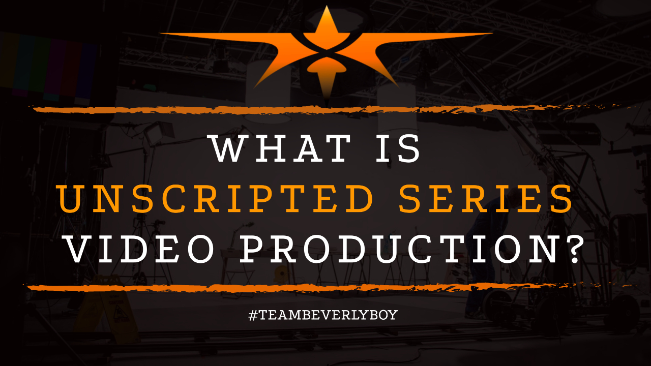What is Unscripted Series Video Production