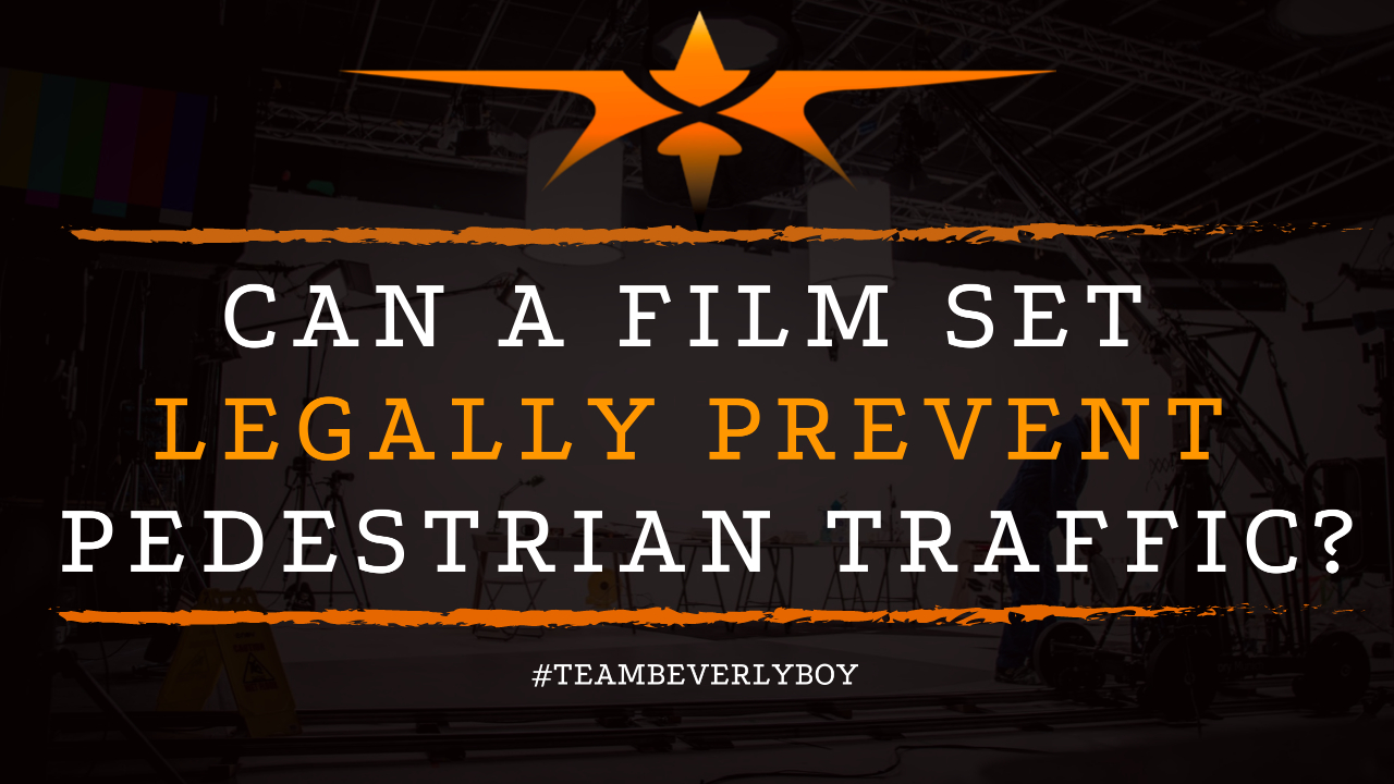 Can a Film Set Legally Prevent Pedestrian Traffic