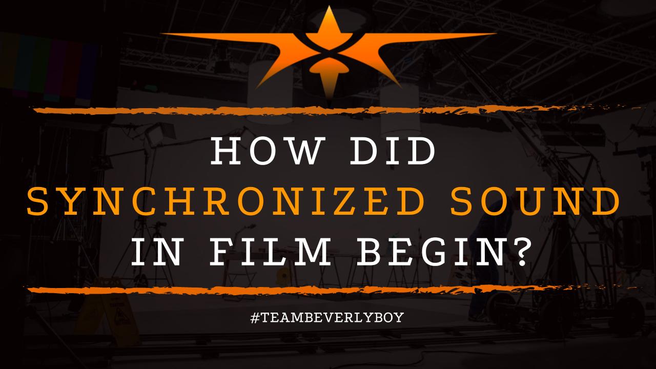 How Did Synchronized Sound in Film Begin