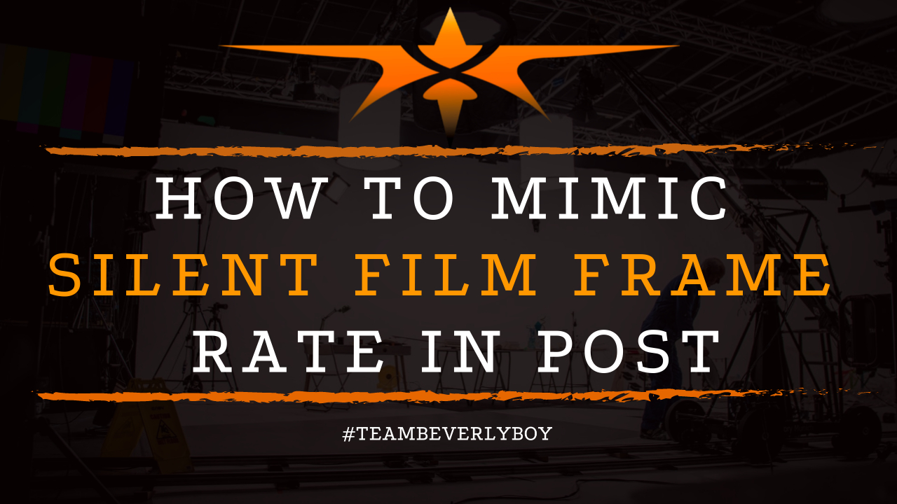 How to Mimic Silent Film Frame Rate in Post