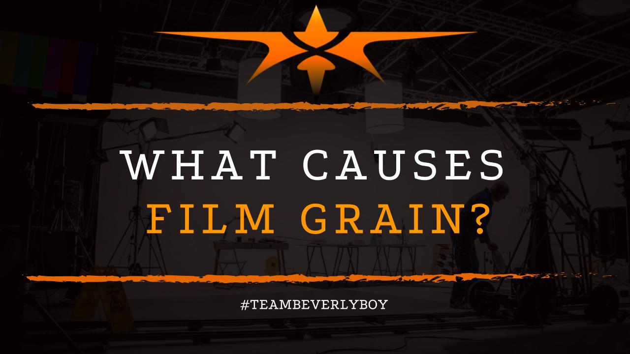 What Causes Film Grain