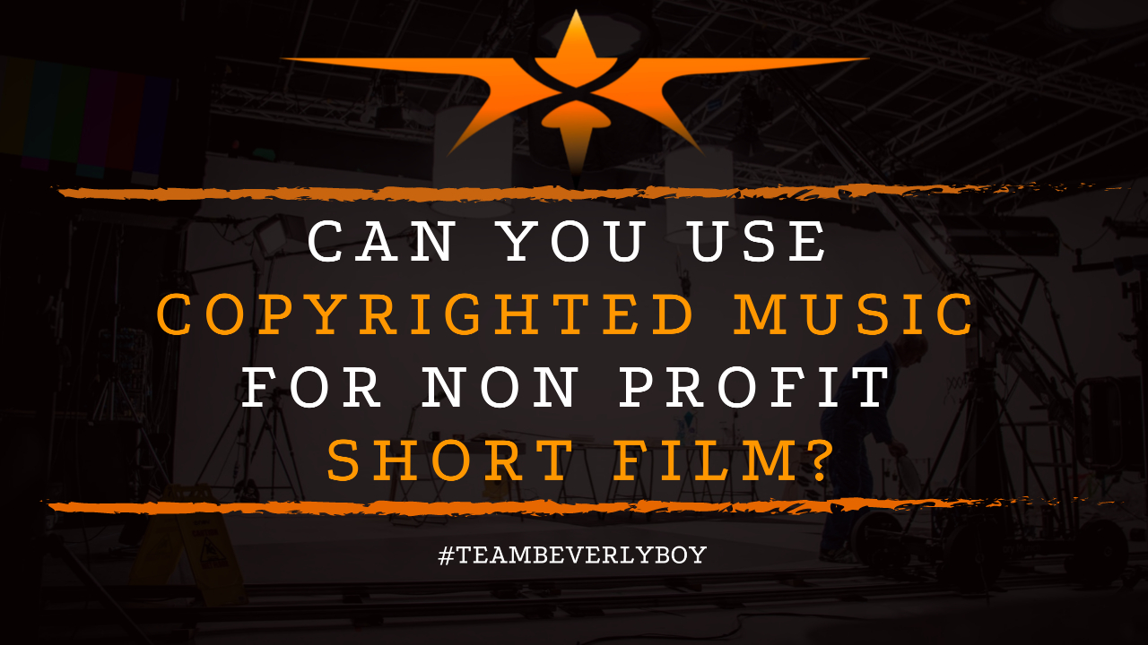 Can You Use Copyrighted Music for Non Profit Short Film