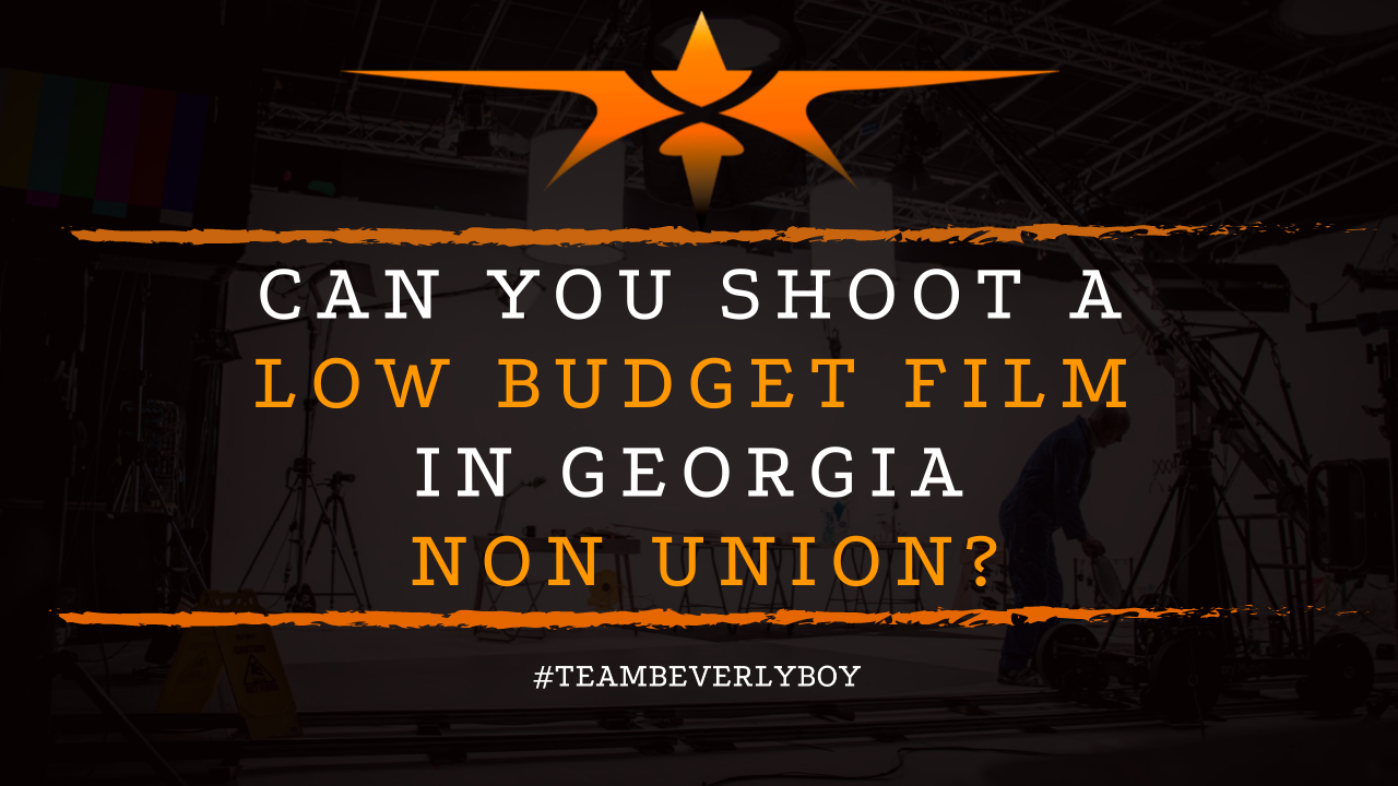 Can you Shoot a Low Budget Film In Georgia Non Union