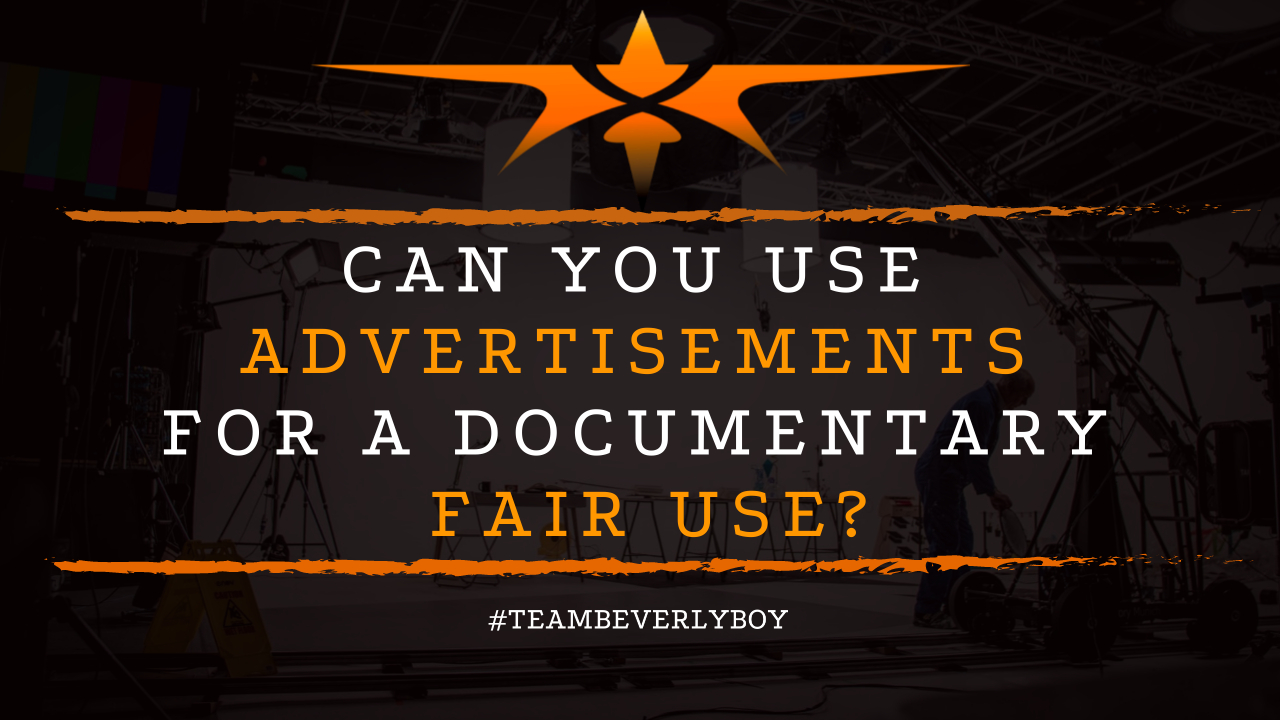 Can you Use Advertisements for a Documentary Fair Use