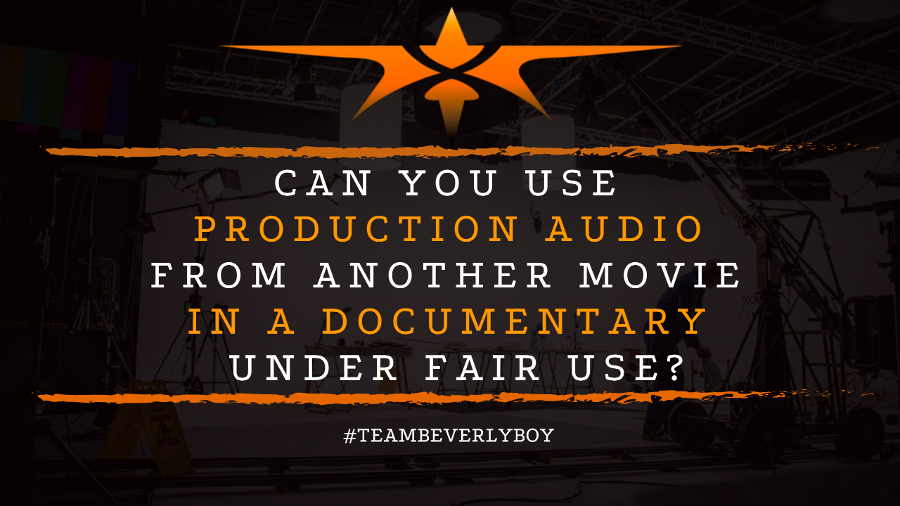 Can you Use Production Audio from Another Movie in a Documentary Under Fair Use