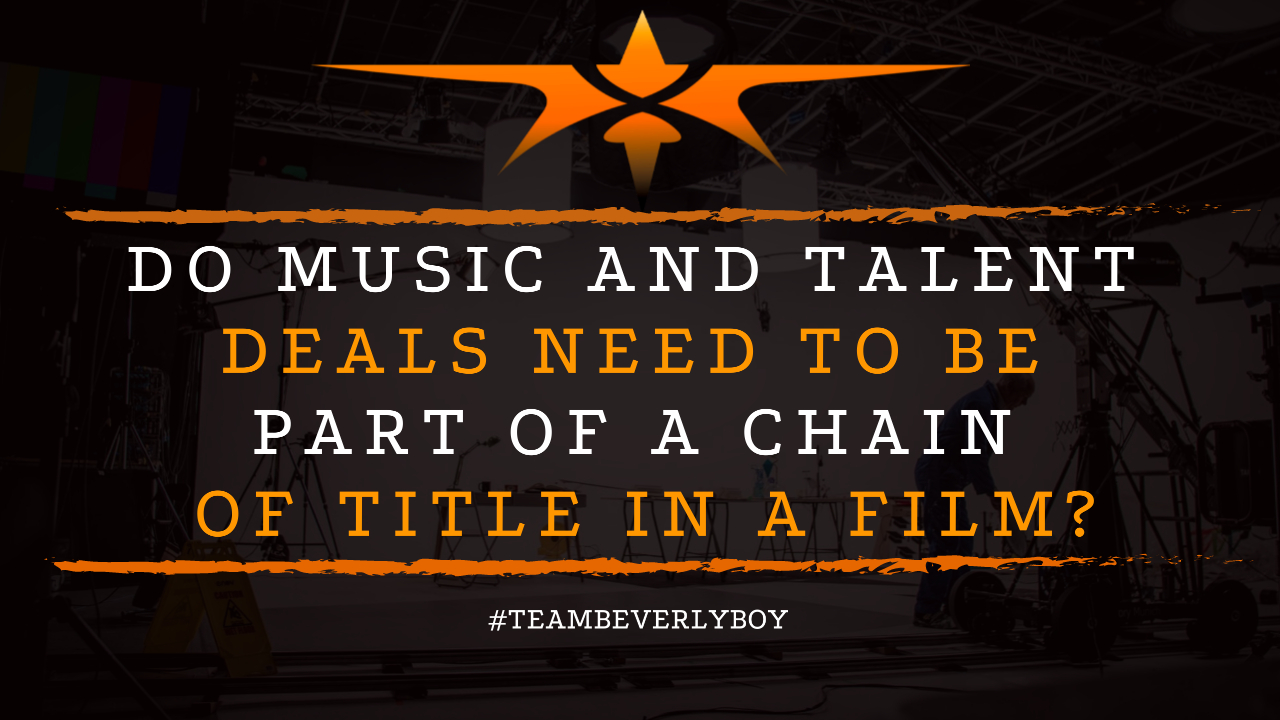 Do Music and Talent Deals need to be Part of a Chain of Title in a Film