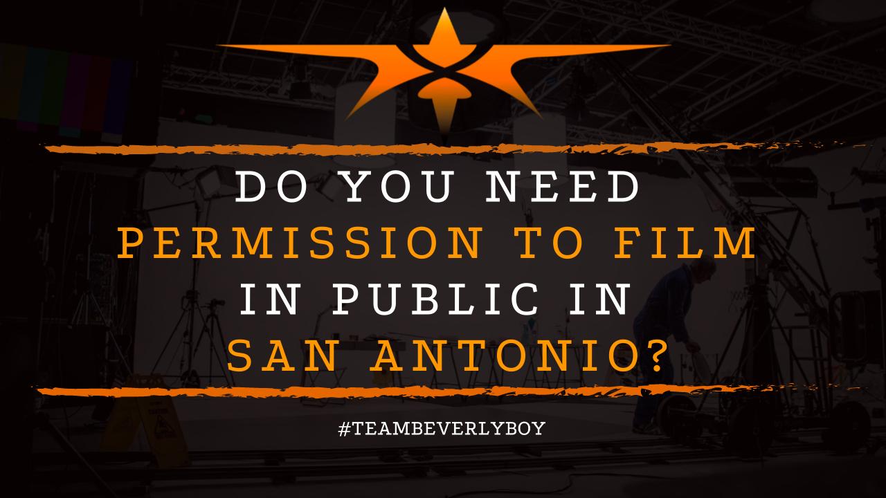 Do you Need Permission to Film In Public in San Antonio