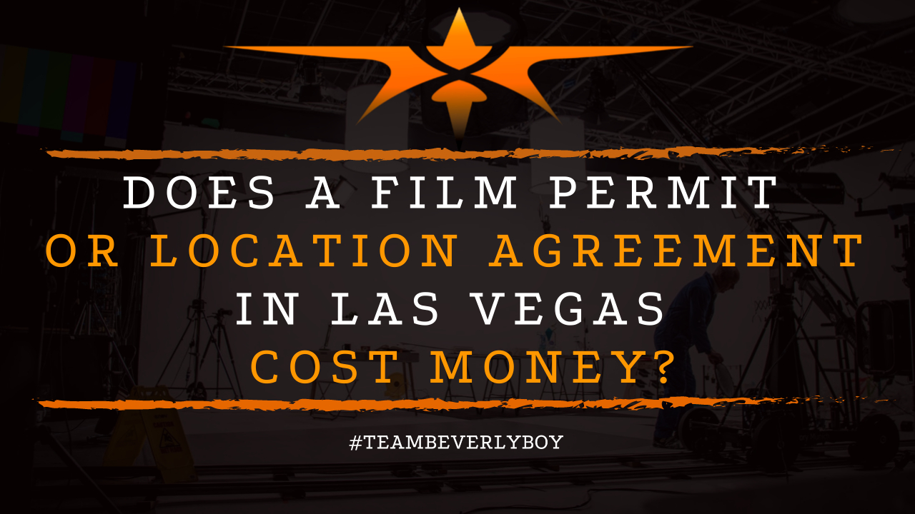 Does a Film Permit or Location Agreement in Las Vegas Cost Money