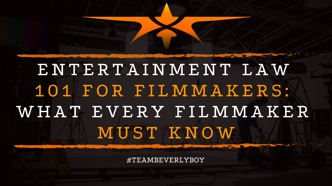 Entertainment Law 101 for Filmmakers- What Every Filmmaker Must Know
