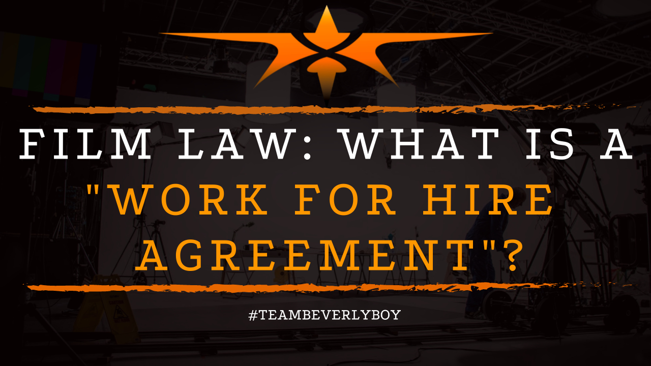 Film Law- What Is a Work for Hire Agreement
