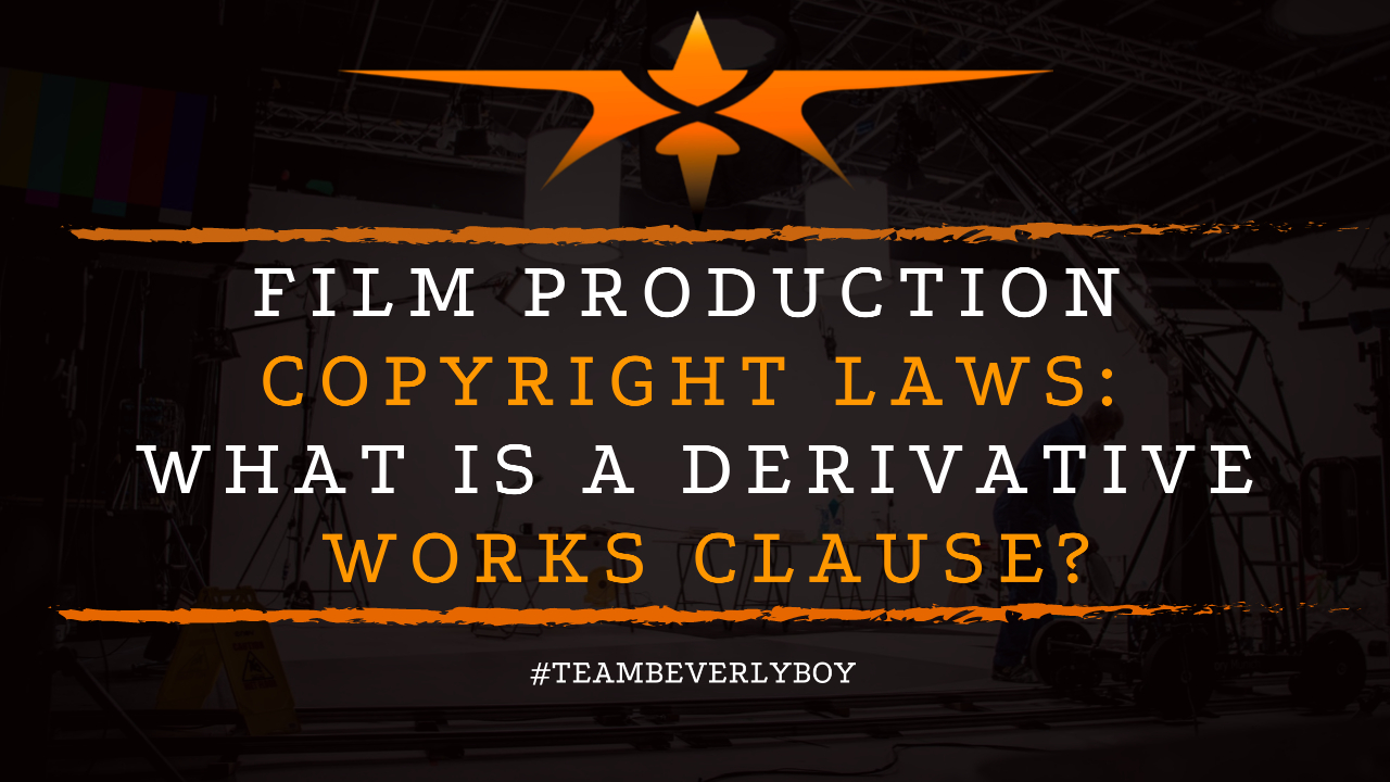 Film Production Copyright Laws- What is a Derivative Works Clause
