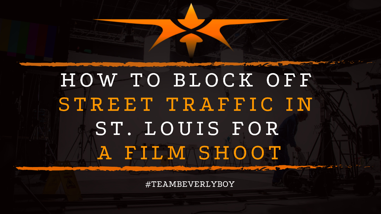How to Block Off Street Traffic in St. Louis for a Film Shoot