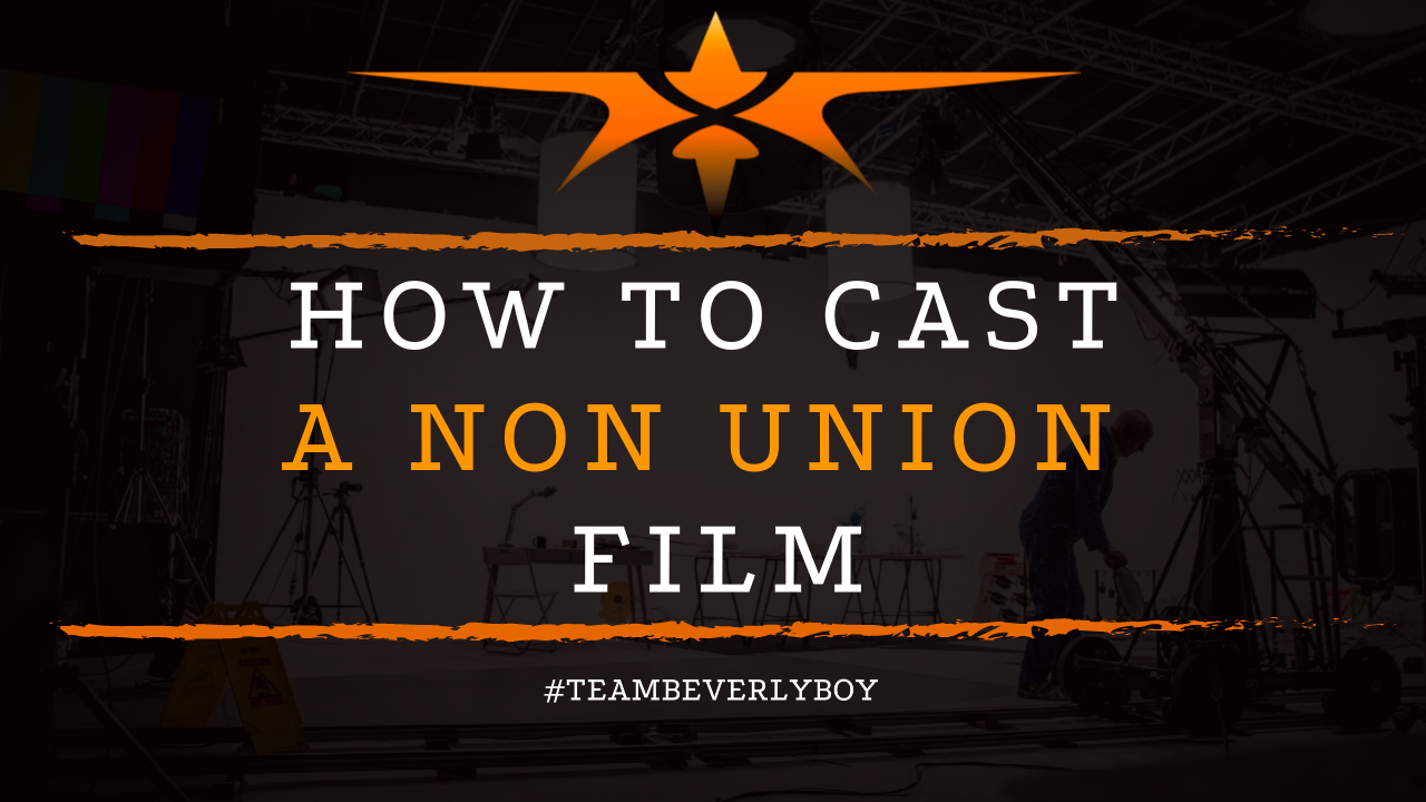 How to Cast a Non Union Film