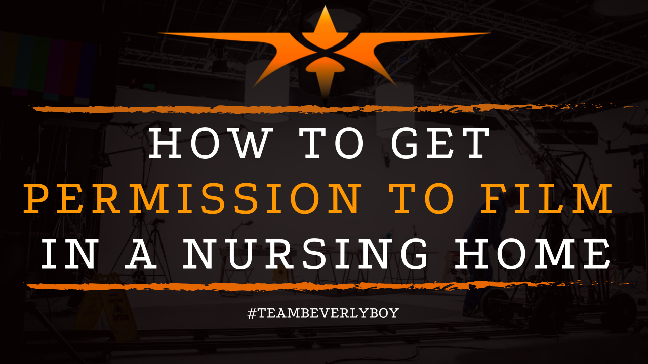 How to Get Permission to Film in a Nursing Home