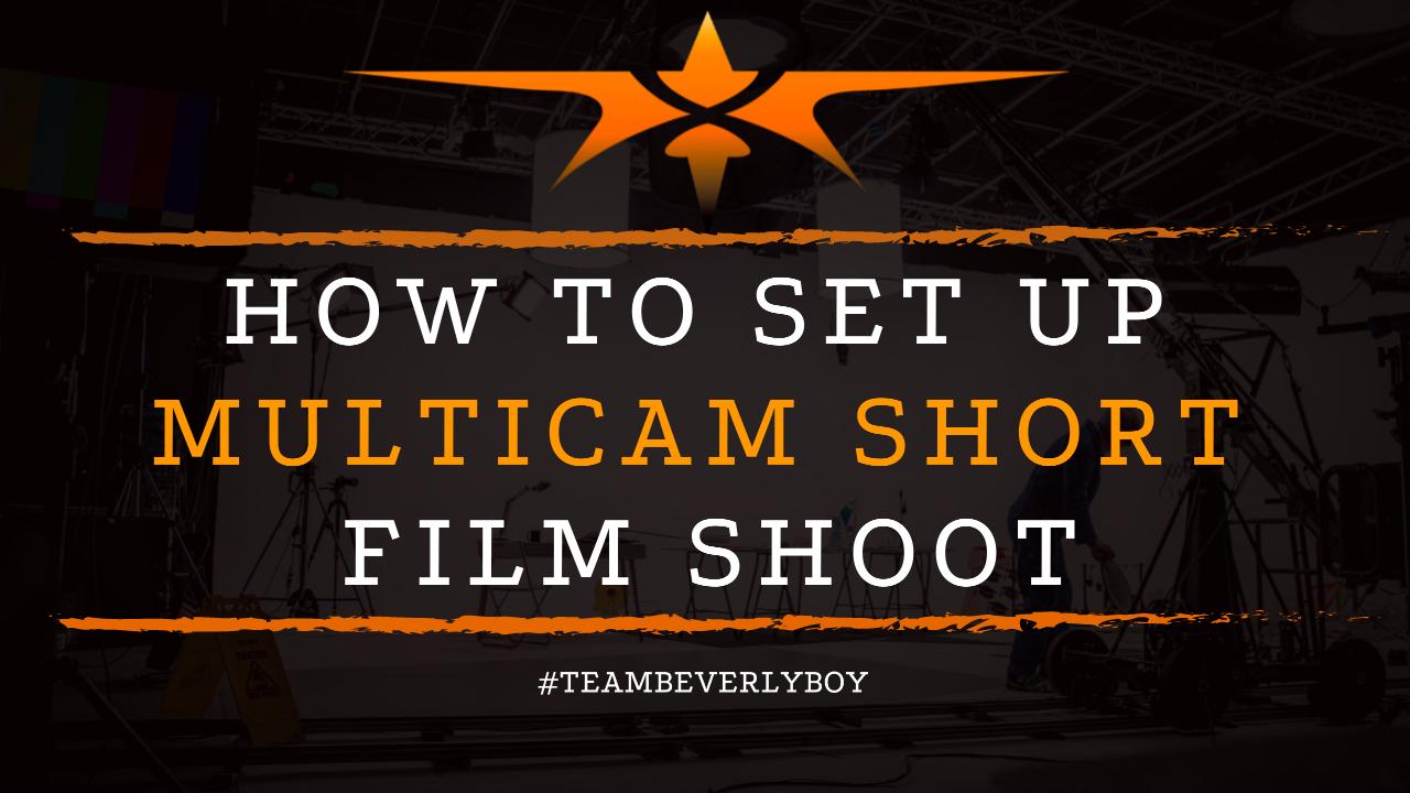 How to Set Up Multicam Short Film Shoot