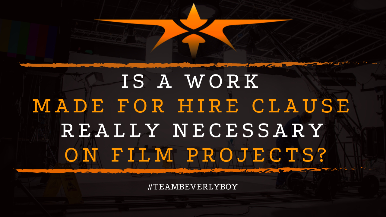 Is a Work Made for Hire Clause Really Necessary on Film Projects