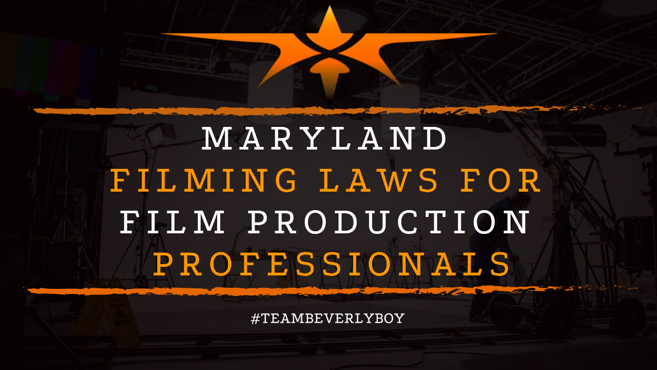 Maryland Filming Laws for Film Production Professionals