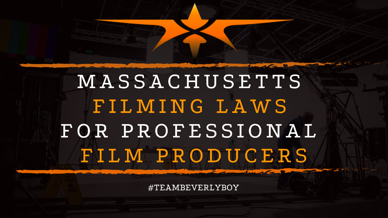 Massachusetts Filming Laws for Professional Film Producers
