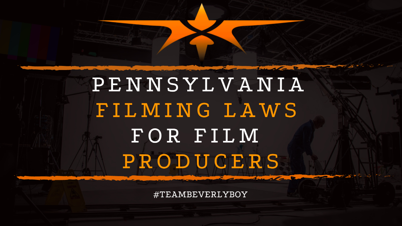 Pennsylvania Filming Laws for Film Producers