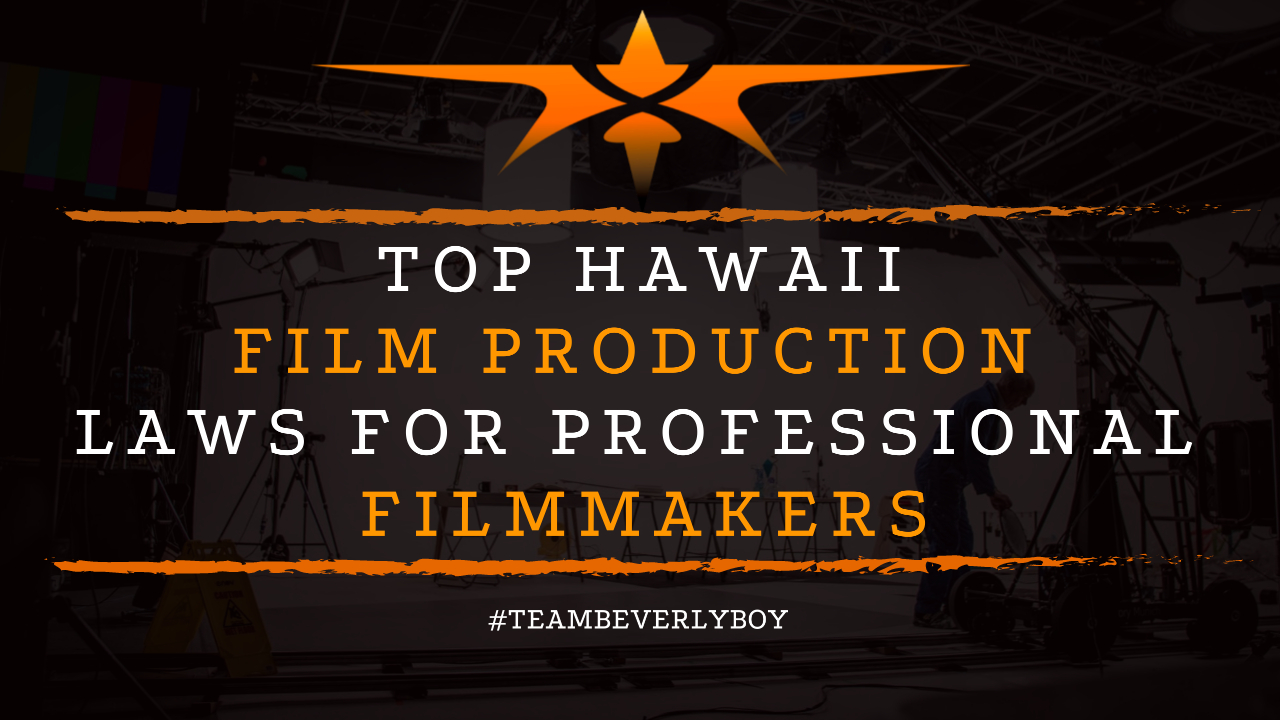 Top Hawaii Film Production Laws for Professional Filmmakers