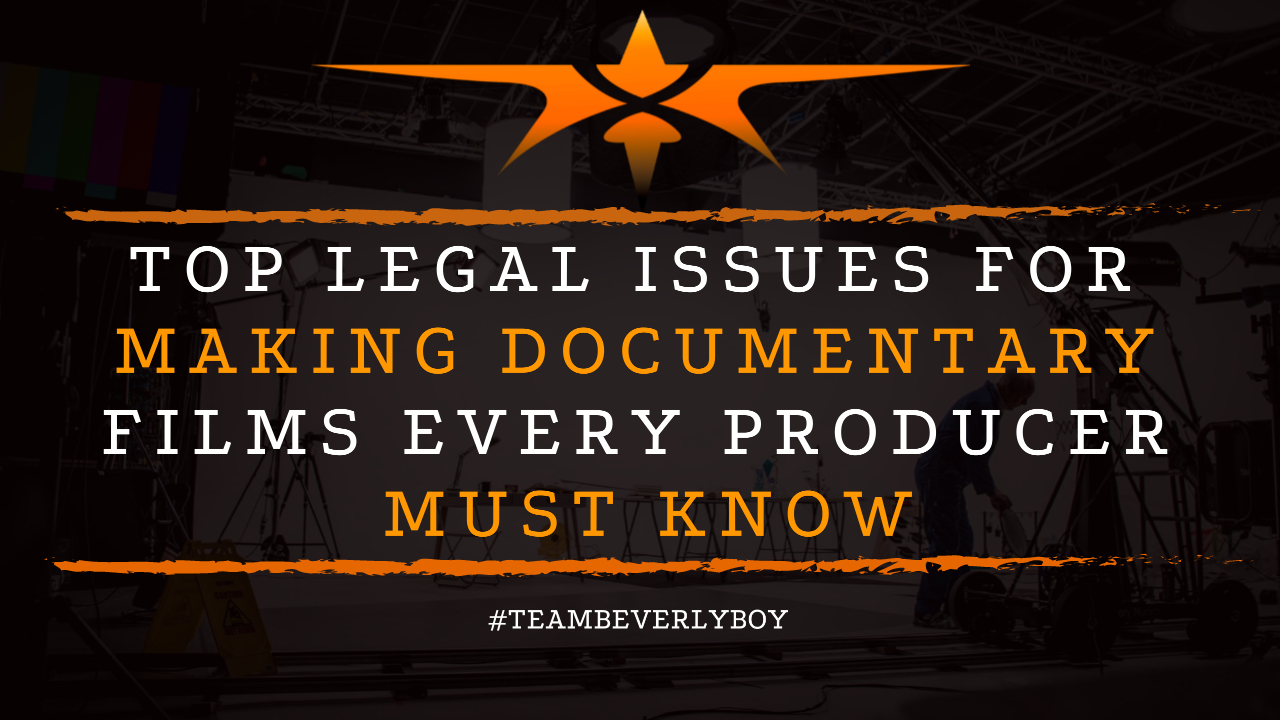 Top Legal Issues for Making Documentary Films Every Producer Must Know