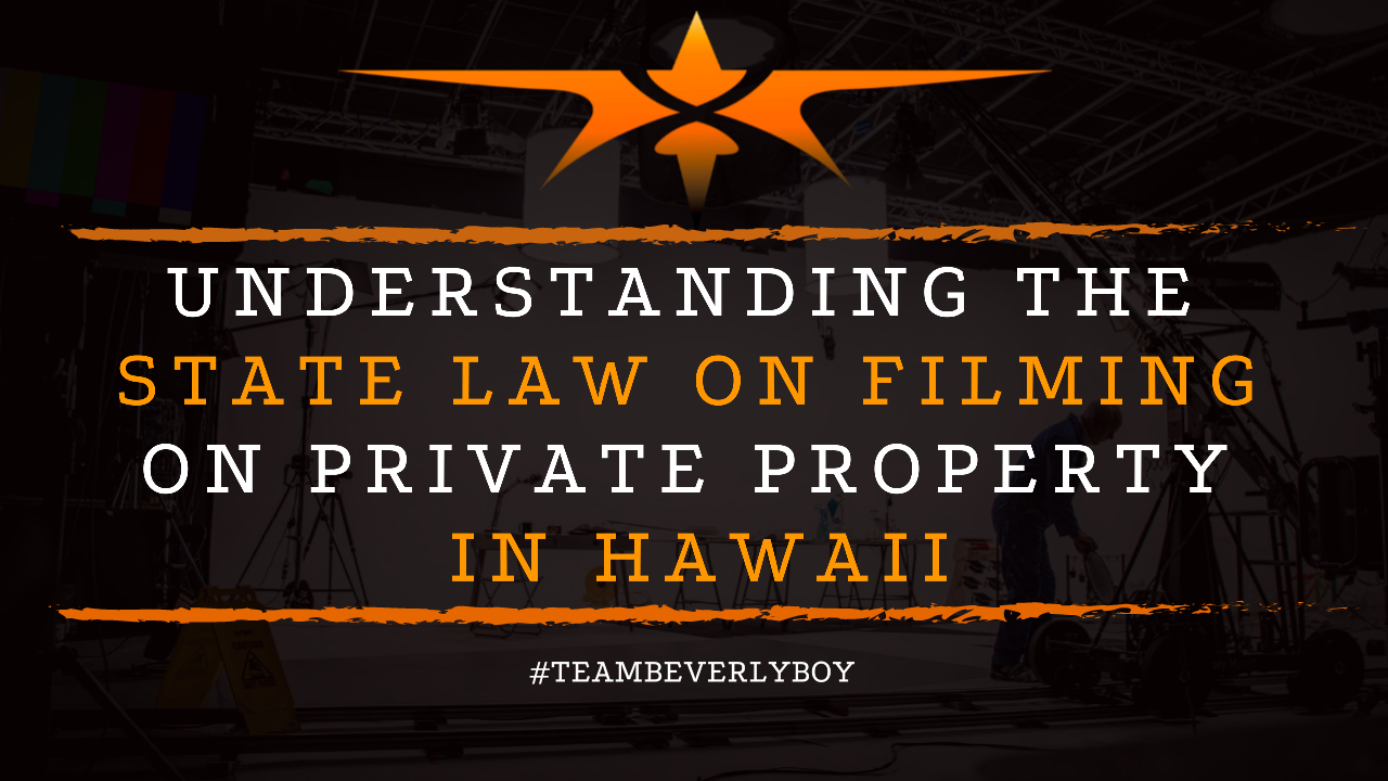 Understanding the State Law on Filming on Private Property in Hawaii