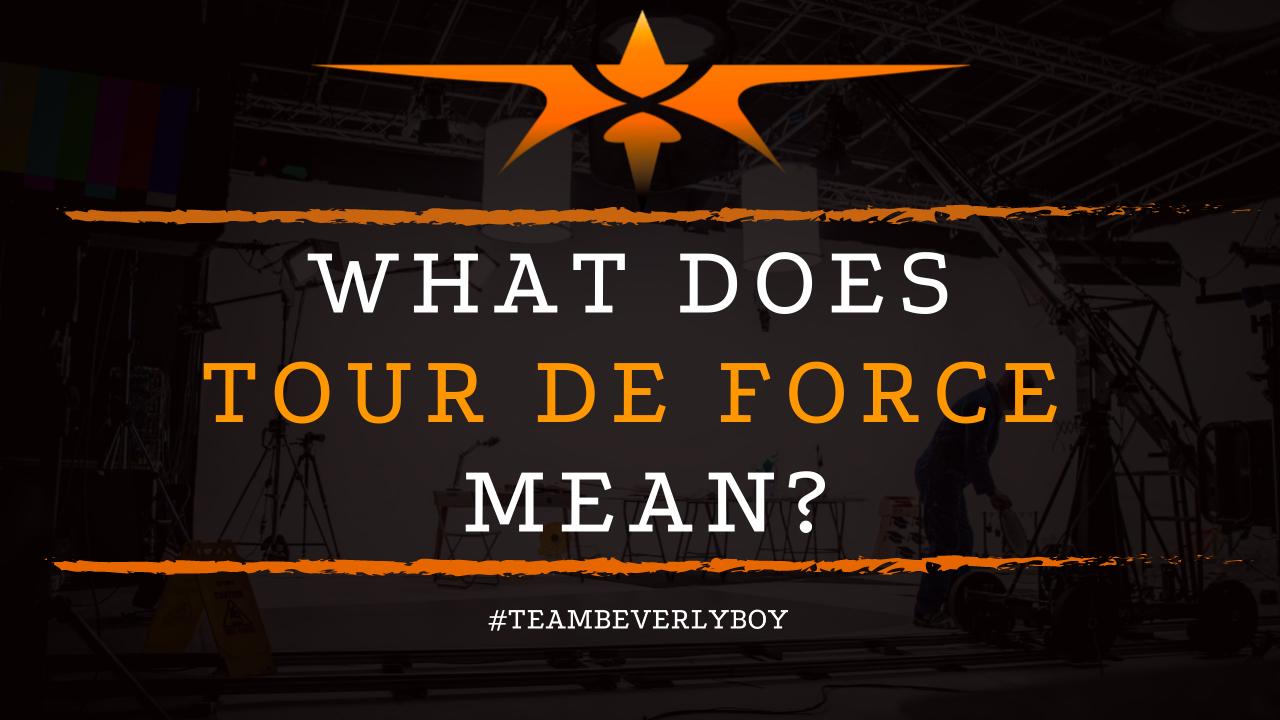 What Does Tour De Force Mean