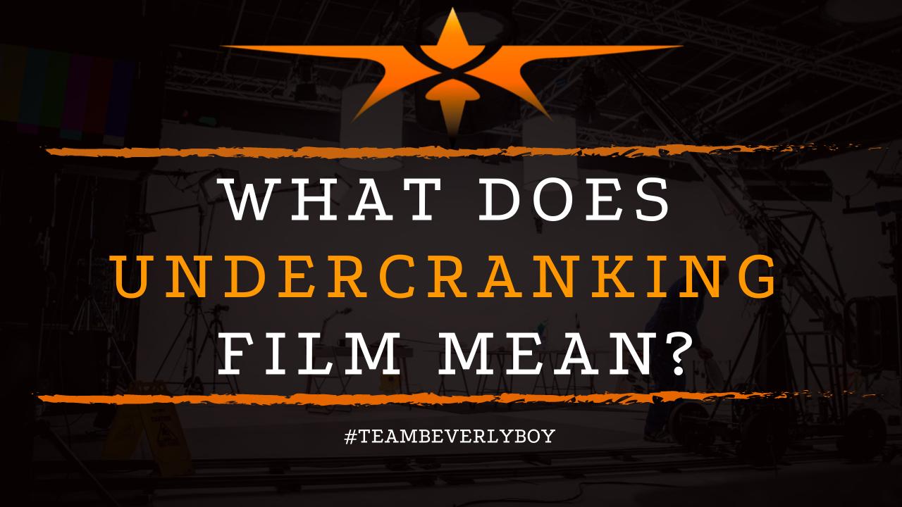 What Does Undercranking Film Mean