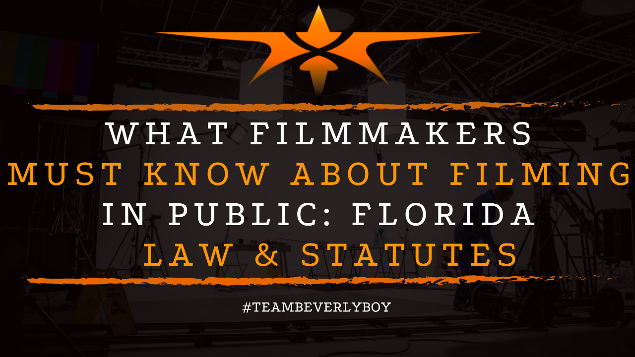 What Filmmakers Must Know about Filming in Public- Florida Law & Statutes