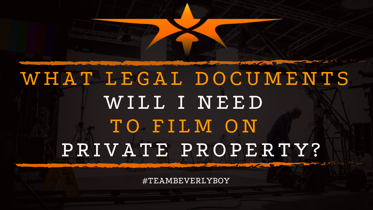 What Legal Documents Will I Need to Film on Private Property